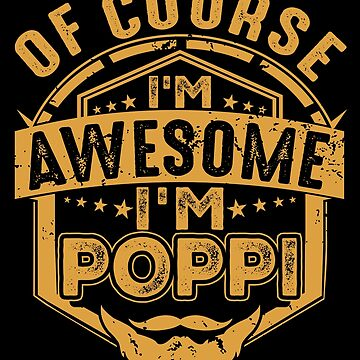 Of Course I'm Awesome I'm Poppi pa/Papa Gift by BBPDesigns