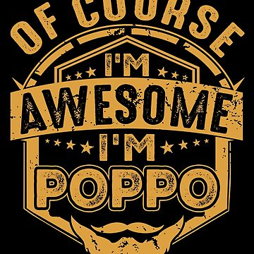 Of Course I'm Awesome I'm Poppo pa/Papa Gift by BBPDesigns
