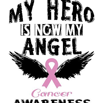 My Hero Is  Now My Angel - Cancer Awareness by SmartStyle