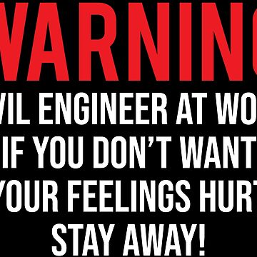 Warning Civil Engineer At Work Funny Engineering T-shirt by zcecmza