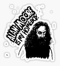 ALAN MOORE IS MY HOMEBOY. Sticker