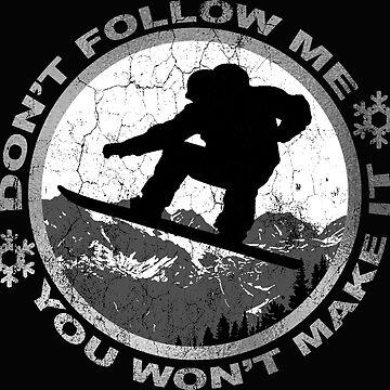 Don't Follow Me - You Won't Make It - Snowboarder | Snowboard Designs | DopeyArt by DopeyArt
