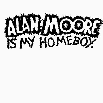 ALAN MOORE IS MY HOMEBOY (text) by Dopeduds