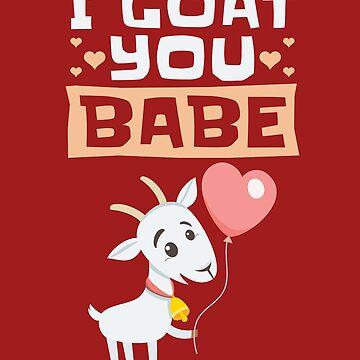 Goat Valentine I Goat You Babe by jaygo