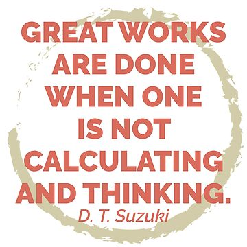 Great works are done when... | D. T. Suzuki by giovybus