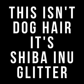 Funny Shiba Inu Shirts This Isn't Dog Hair It's Shiba Inu Glitter t shirt by reallsimplelife