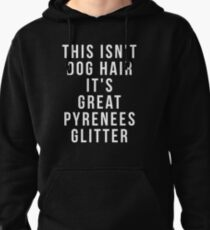 This Isn't Dog Hair It's Great Pyrenees Glitter Pullover Hoodie