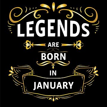 Legend Are Born In January by tastydesign
