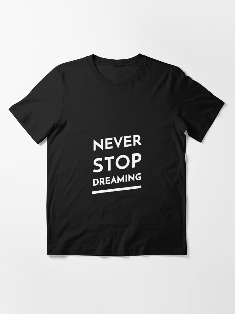 Alternate view of Never Stop Dreaming Essential T-Shirt