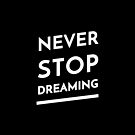 Never Stop Dreaming by inspire-gifts