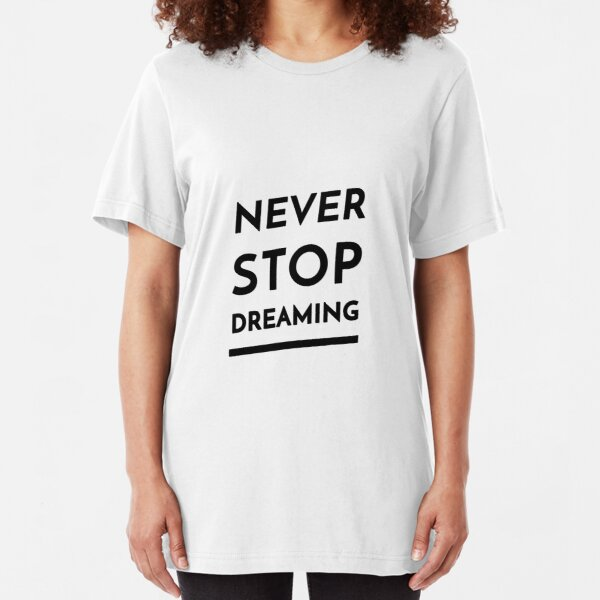 Never Stop Dreaming (Inverted) Slim Fit T-Shirt