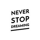 Never Stop Dreaming (Inverted) by inspire-gifts