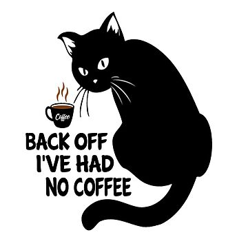 Coffee And Cat Lovers T-shirt: Back Off I've Had No Coffee by drakouv