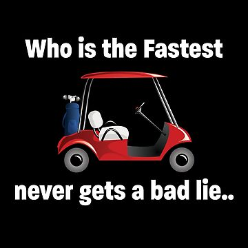 Golfing Funny Design - Who Is The Fastest Never Gets A Bad Lie by kudostees