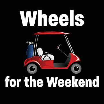 Golfing Funny Design - Wheels For The Weekend by kudostees