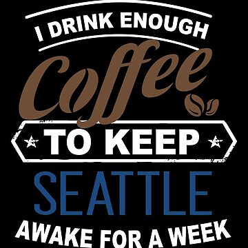 I DRINK ENOUGH COFFEE - COFFEE QUOTE T SHIRT by made-for-you
