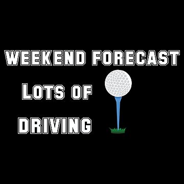 Golfing Funny Design - Weekend Forecast Lots Of Driving  by kudostees