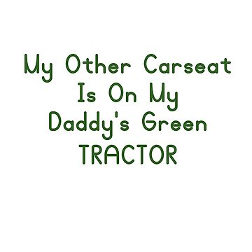 My other carseat is is on my daddy's green tractor  by Faba188