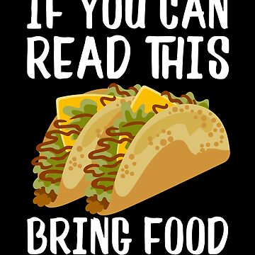 If You Can Read This Bring Food - Tacos by juniperdesign