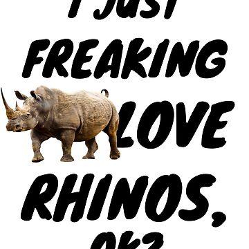 Rhinos Funny I Just Really Like Rhinos OK? - Funny Rhinos Gift by YuliyaR