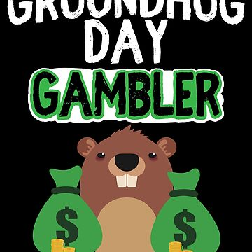 Groundhog Day Gambler by Aewood924
