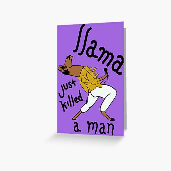 Llama Just Killed a Man Funny Queen Design  Greeting Card