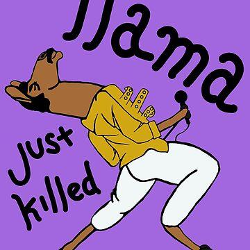 Llama Just Killed a Man Funny Queen Design  by magentasponge