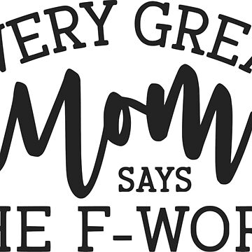 Every Great MOM sat the F Word by techdave