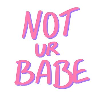 Not ur Babe by SpectacledPeach