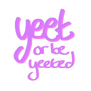 Yeet or be Yeeted by SpectacledPeach