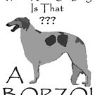 What Kind Of Borzoi Is That? by Happy Dog Swag