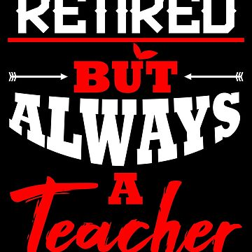 Teacher Retirement Party Gift Retired But Always A by kh123856