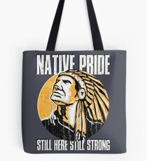 American Native Indian Warrior Still here Still Strong  Tote Bag