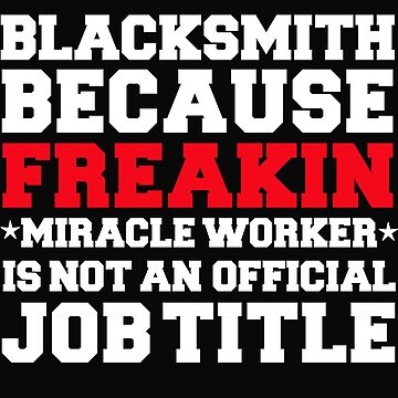 Blacksmith because Miracle Worker not a job title by losttribe