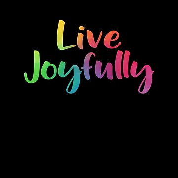 Live Joyfully Design Positive Motivational Quote by creative321