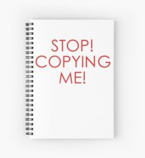 STOP COPYING ME! Spiral Notebook