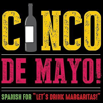 Cinco De Mayo Spanish For Lets Drink Maragaritas by Poxiel