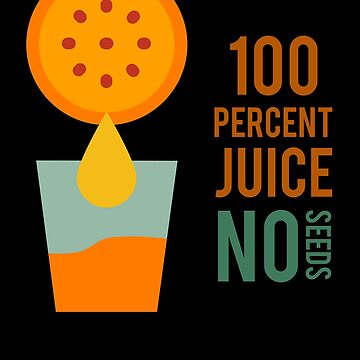 100 Percent Juise No Seeds by Poxiel