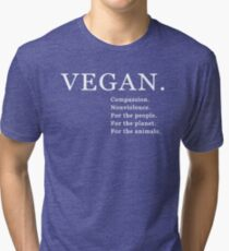 Vegan. Compassion. Nonviolence. For the people. For the planet. For the animals Tri-blend T-Shirt