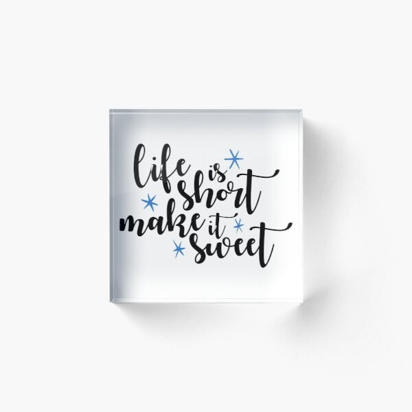 Life is Short Make it Sweet Old Dominion Acrylic Block