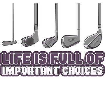 Life Is Full of Important Choices' Golfing Gift  by leyogi