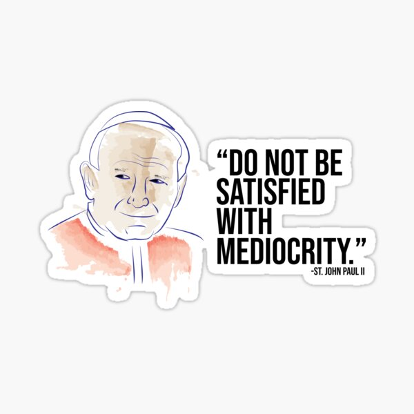 St. John Paul II-Do Not Be Satisfied With Mediocrity Sticker