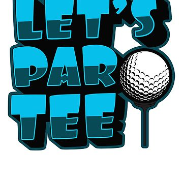 Lets Par Tee!' Awesome Golfing Gift  by leyogi