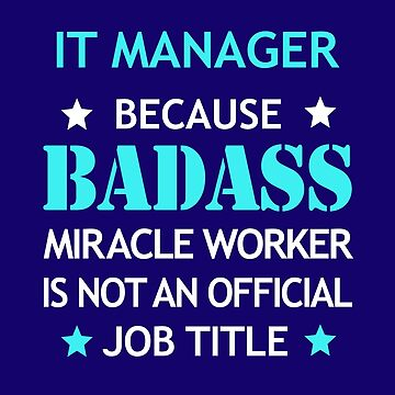 IT Manager Badass Birthday Funny Christmas Cool Gift by smily-tees