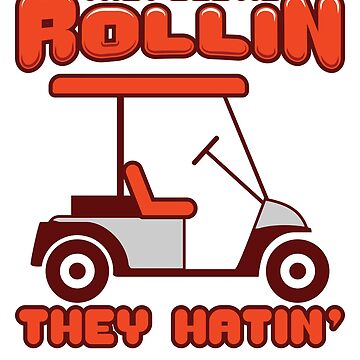 They See Me Rollin They Hatin' Awesome Golfing Gift  by leyogi