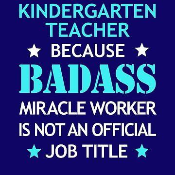 Kindergarten Teacher Badass Birthday Funny Christmas Cool Gift by smily-tees