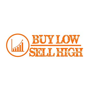Buy Low, Sell High.  by activeyou