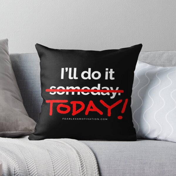There are 7 days in the week... SOMEDAY isn't one of them. Throw Pillow