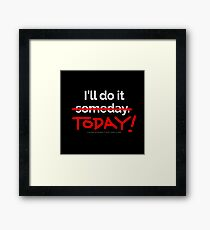 There are 7 days in the week... SOMEDAY isn't one of them. Framed Print