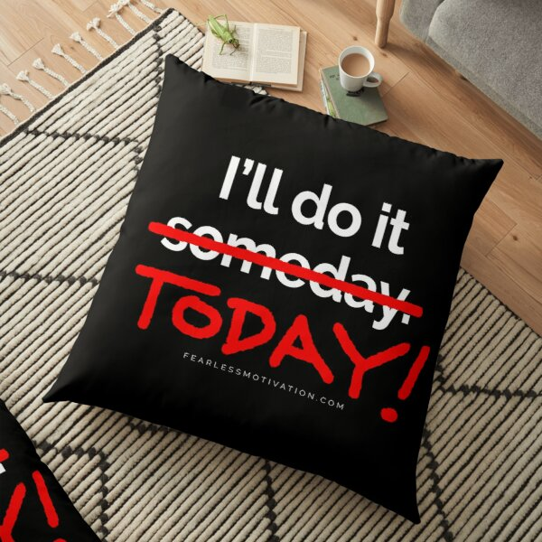 There are 7 days in the week... SOMEDAY isn't one of them. Floor Pillow